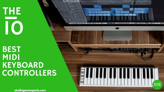 10 Best MIDI Keyboard Controllers (2019 Reviews) - Studio